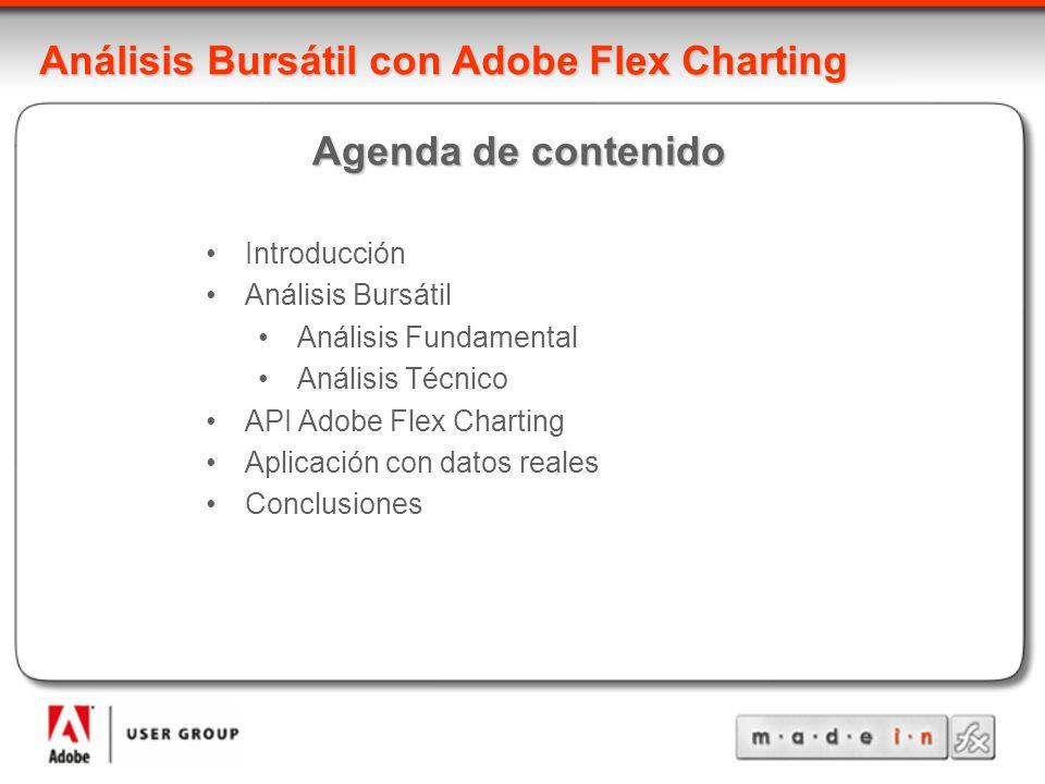 Análisis Bursátil con Adobe Flex Charting Agenda de contenido Introducción Análisis Bursátil Análisis Fundamental Análisis Técnico API Adobe Flex Char