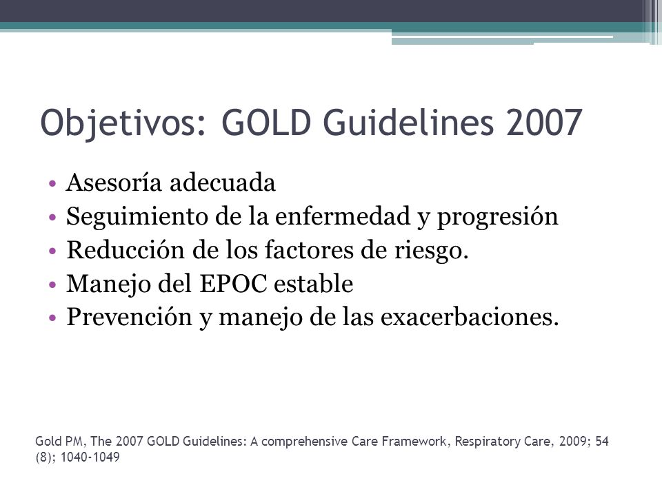 Objetivos: GOLD Guidelines 2007 Asesoría adecuada Seguimiento de la enfermedad y progresión Reducción de los factores de riesgo. Manejo del EPOC estab