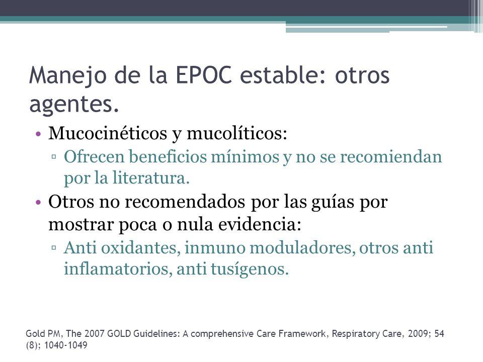Manejo de la EPOC estable: otros agentes. Mucocinéticos y mucolíticos: Ofrecen beneficios mínimos y no se recomiendan por la literatura. Otros no reco