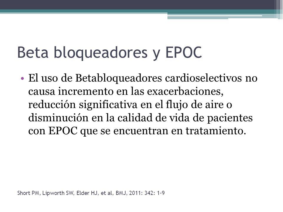 Beta bloqueadores y EPOC El uso de Betabloqueadores cardioselectivos no causa incremento en las exacerbaciones, reducción significativa en el flujo de