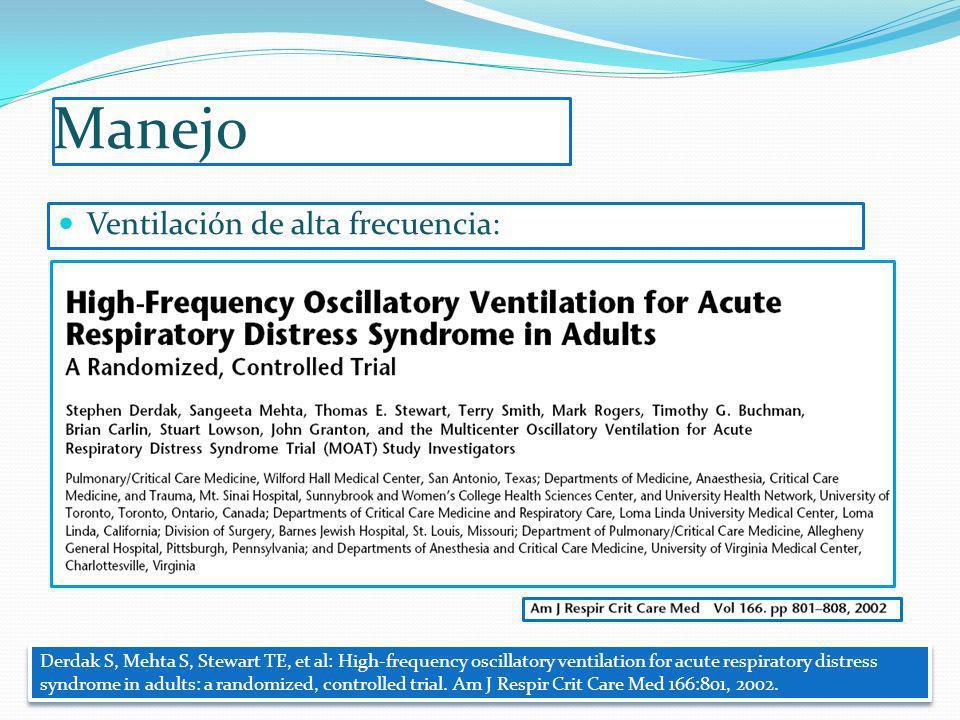 Manejo Ventilación de alta frecuencia: Derdak S, Mehta S, Stewart TE, et al: High-frequency oscillatory ventilation for acute respiratory distress syn