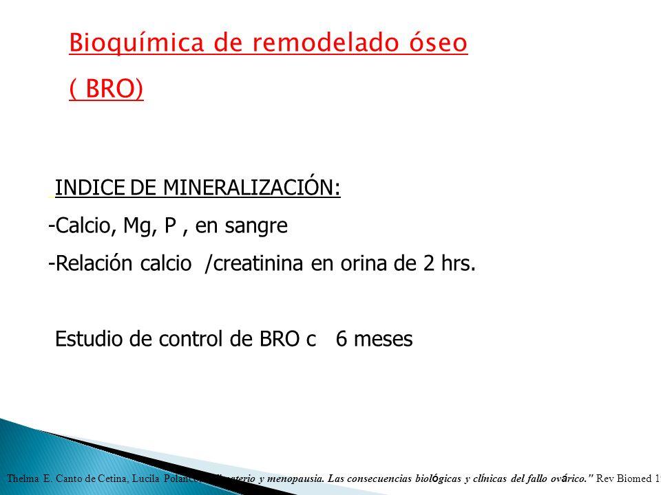 Bioquímica de remodelado óseo ( BRO) INDICE DE MINERALIZACIÓN: -Calcio, Mg, P, en sangre -Relación calcio /creatinina en orina de 2 hrs. Estudio de co