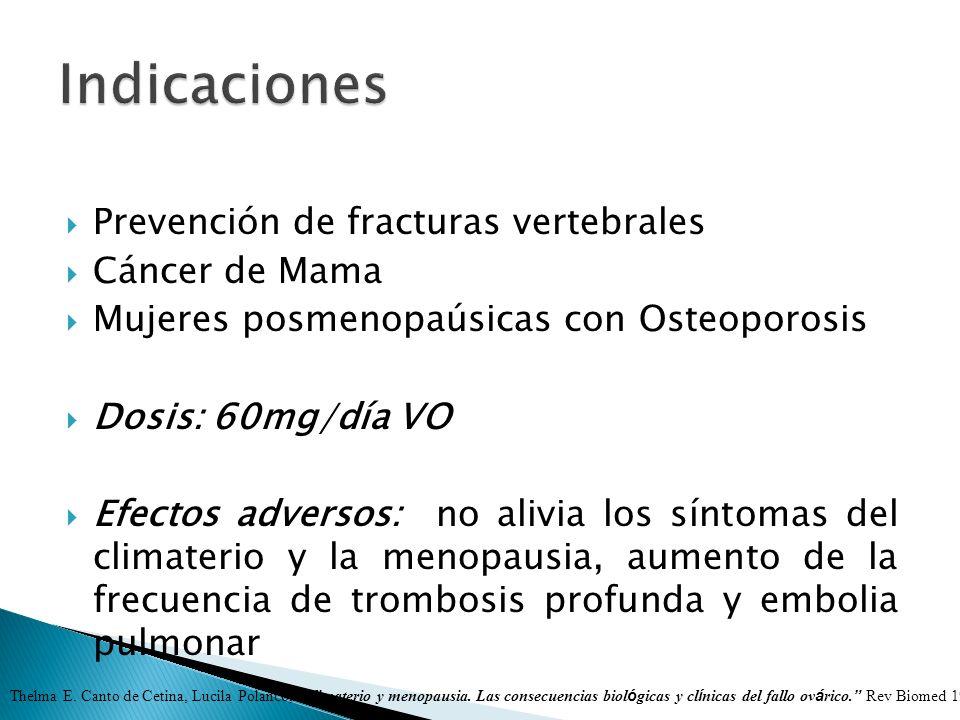 Prevención de fracturas vertebrales Cáncer de Mama Mujeres posmenopaúsicas con Osteoporosis Dosis: 60mg/día VO Efectos adversos: no alivia los síntoma