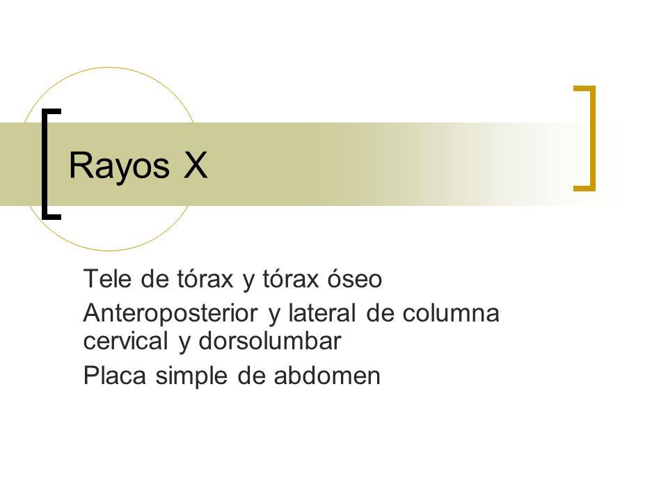 Rayos X Tele de tórax y tórax óseo Anteroposterior y lateral de columna cervical y dorsolumbar Placa simple de abdomen