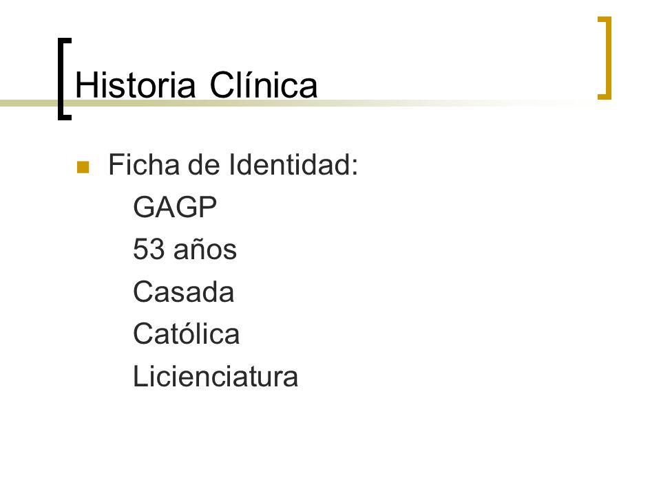 Historia Clínica Ficha de Identidad: GAGP 53 años Casada Católica Licienciatura
