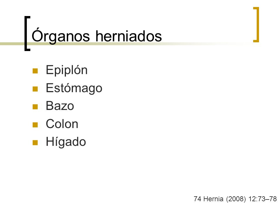 Órganos herniados Epiplón Estómago Bazo Colon Hígado 74 Hernia (2008) 12:73–78