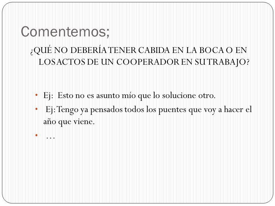Comentemos; EN EL AMBITO LABORAL ¿CÓMO ES NUESTRA HORADEZ, LABORIOSIDAD Y COHERENCIA DE VIDA CRISTIANA.