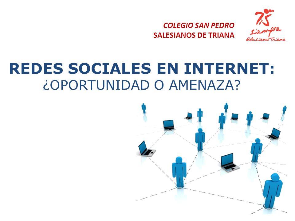 REDES SOCIALES EN INTERNET: ¿OPORTUNIDAD O AMENAZA? COLEGIO SAN PEDRO SALESIANOS DE TRIANA