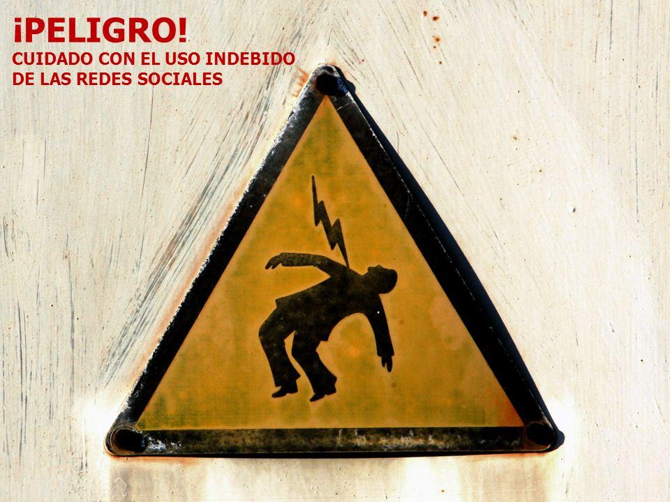 ¡PELIGRO! CUIDADO CON EL USO INDEBIDO DE LAS REDES SOCIALES