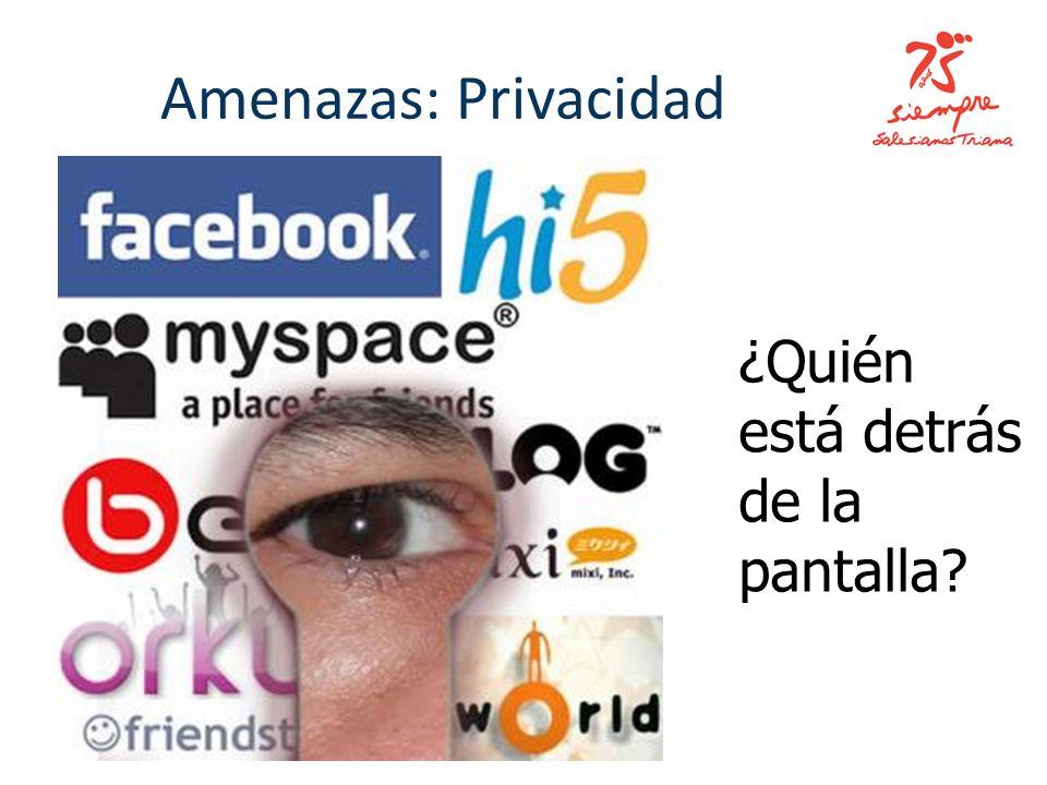 Amenazas: Privacidad ¿Quién está detrás de la pantalla?