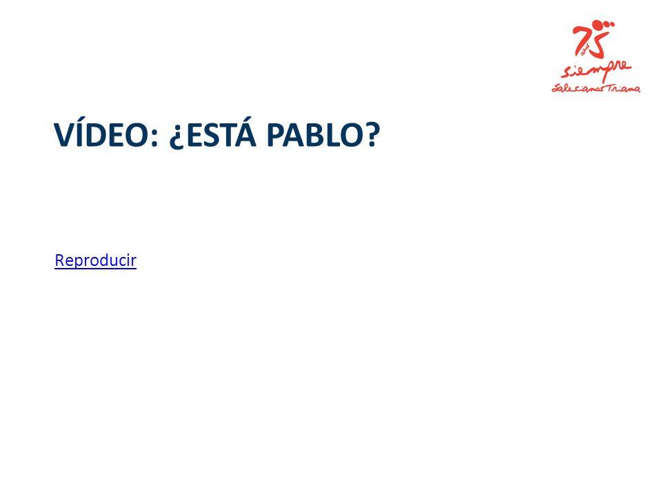 VÍDEO: ¿ESTÁ PABLO? Reproducir