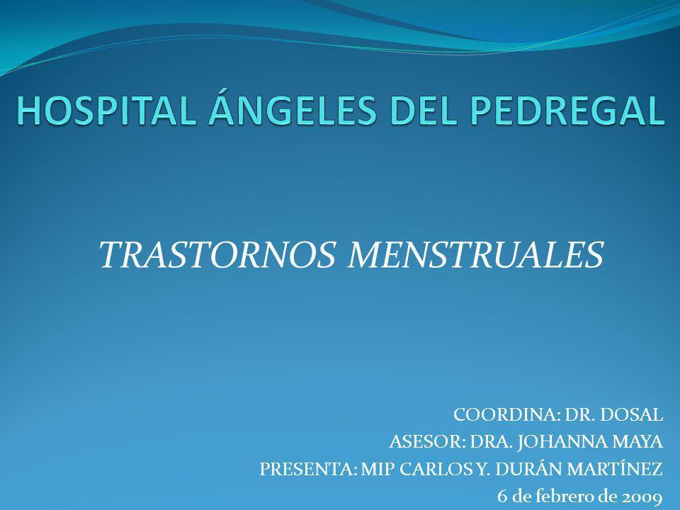 COORDINA: DR. DOSAL ASESOR: DRA. JOHANNA MAYA PRESENTA: MIP CARLOS Y. DURÁN MARTÍNEZ 6 de febrero de 2009 TRASTORNOS MENSTRUALES