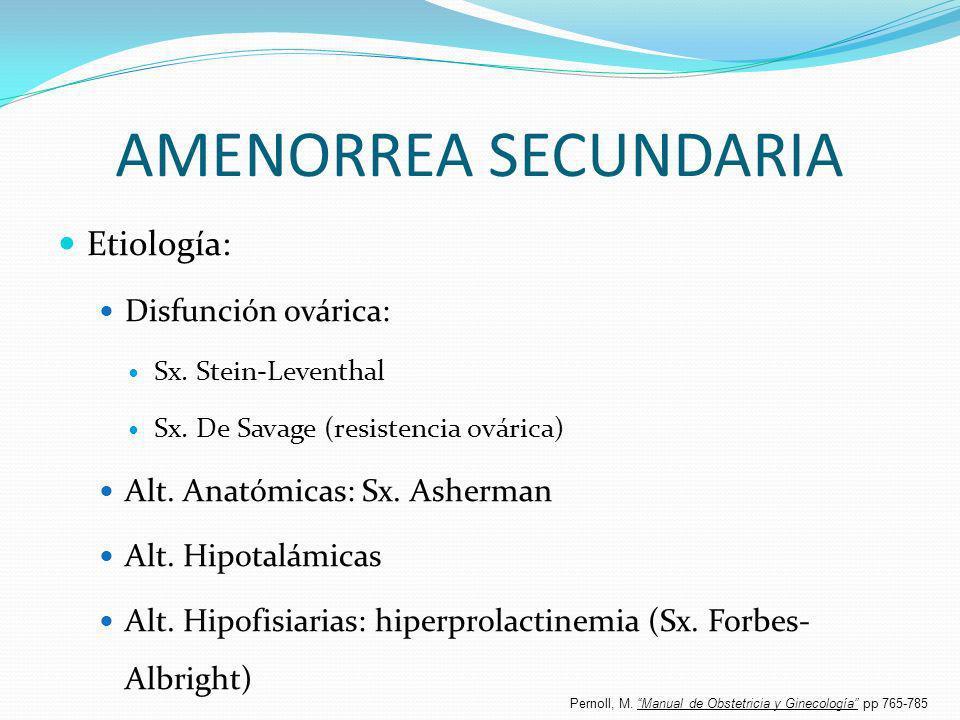 AMENORREA SECUNDARIA Etiología: Disfunción ovárica: Sx. Stein-Leventhal Sx. De Savage (resistencia ovárica) Alt. Anatómicas: Sx. Asherman Alt. Hipotal