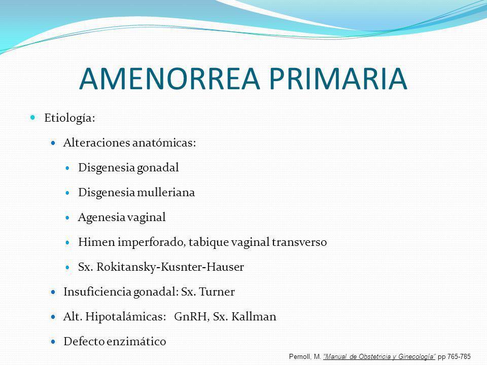 AMENORREA PRIMARIA Etiología: Alteraciones anatómicas: Disgenesia gonadal Disgenesia mulleriana Agenesia vaginal Himen imperforado, tabique vaginal tr