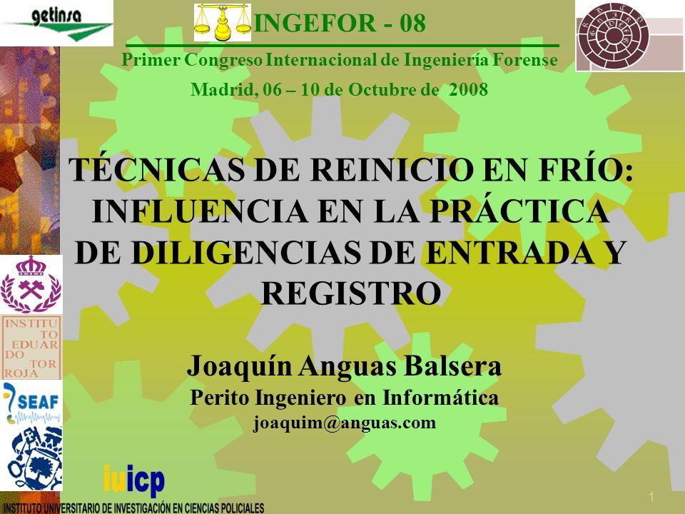 INGEFOR - 08 Primer Congreso Internacional de Ingeniería Forense Madrid, 06 – 10 de Octubre de 2008 2 Desarrollo Diligencias de entrada y registro Técnicas de reinicio en frío Aplicación