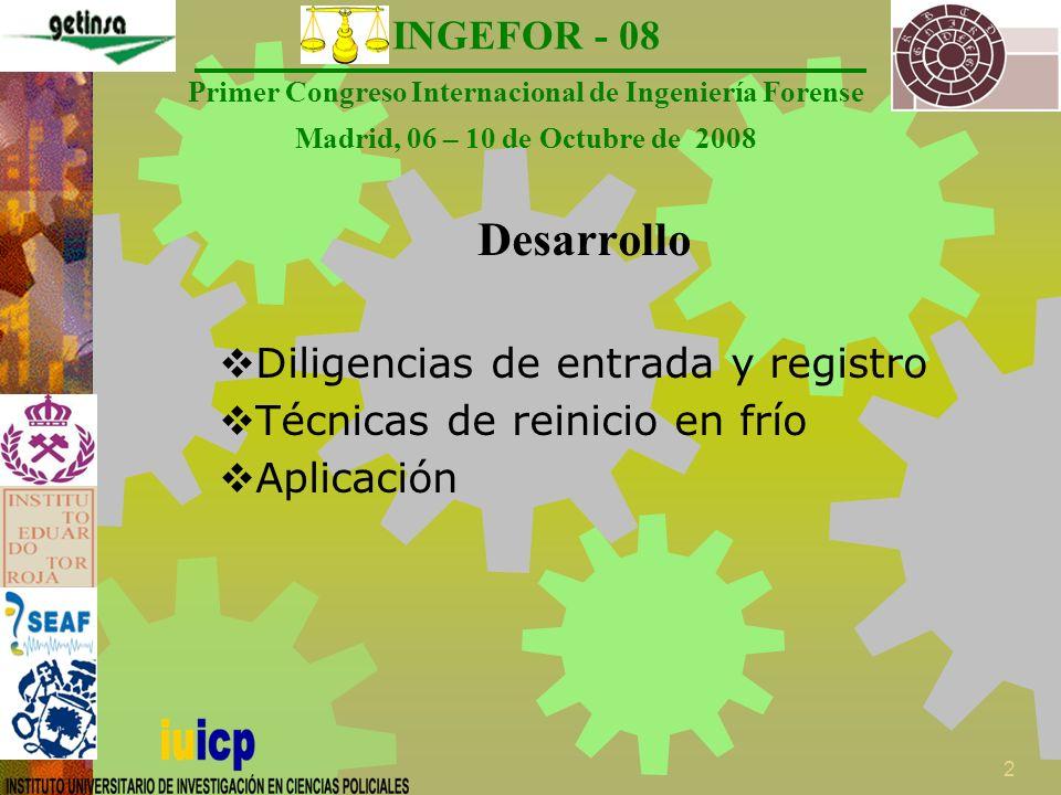 INGEFOR - 08 Primer Congreso Internacional de Ingeniería Forense Madrid, 06 – 10 de Octubre de 2008 3 Diligencias de Entrada y Registro ¿Cuántos de Uds.
