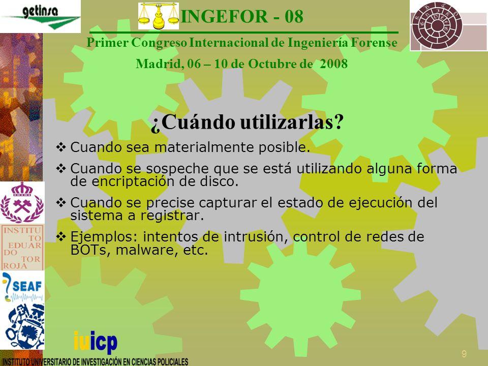 INGEFOR - 08 Primer Congreso Internacional de Ingeniería Forense Madrid, 06 – 10 de Octubre de 2008 10 A tener en cuenta… Es preciso que el sistema se encuentre en funcionamiento.