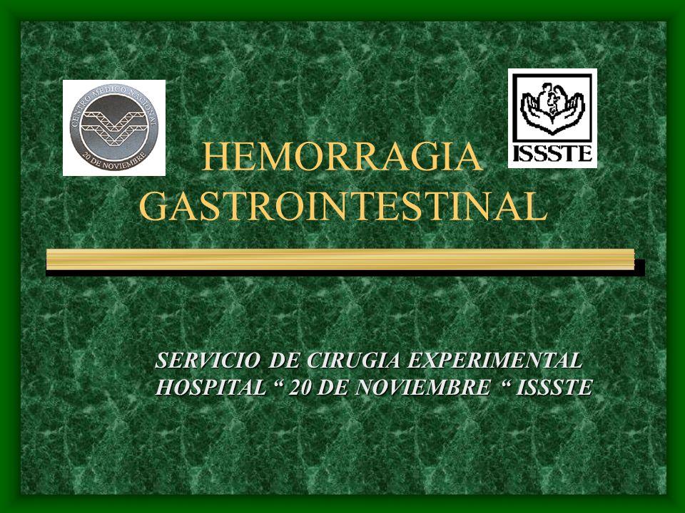 HEMORRAGIA GASTROINTESTINAL SERVICIO DE CIRUGIA EXPERIMENTAL HOSPITAL 20 DE NOVIEMBRE ISSSTE