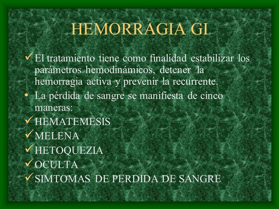 HEMORRAGIA GI El tratamiento tiene como finalidad estabilizar los parámetros hemodinámicos, detener la hemorragia activa y prevenir la recurrente. La