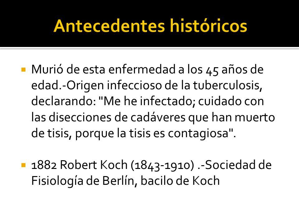 Murió de esta enfermedad a los 45 años de edad.-Origen infeccioso de la tuberculosis, declarando: