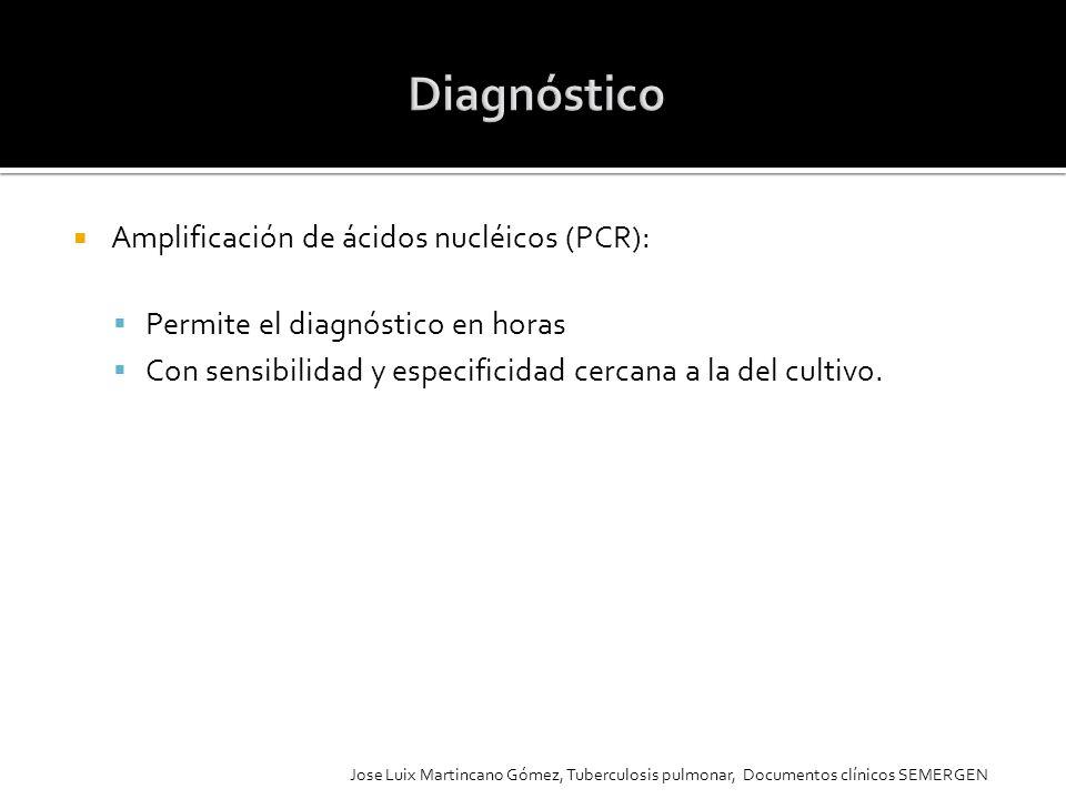Amplificación de ácidos nucléicos (PCR): Permite el diagnóstico en horas Con sensibilidad y especificidad cercana a la del cultivo. Jose Luix Martinca