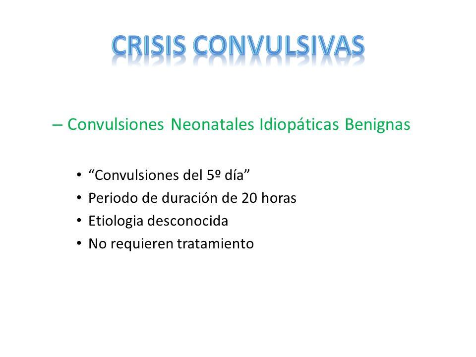 – Convulsiones Neonatales Idiopáticas Benignas Convulsiones del 5º día Periodo de duración de 20 horas Etiologia desconocida No requieren tratamiento