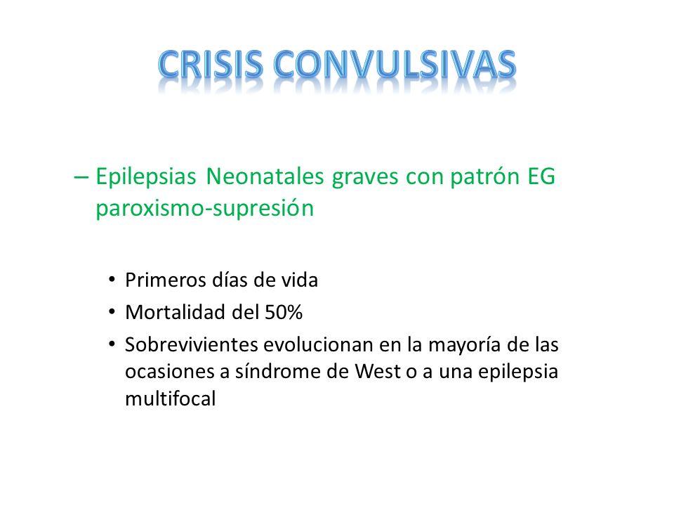 – Epilepsias Neonatales graves con patrón EG paroxismo-supresión Primeros días de vida Mortalidad del 50% Sobrevivientes evolucionan en la mayoría de