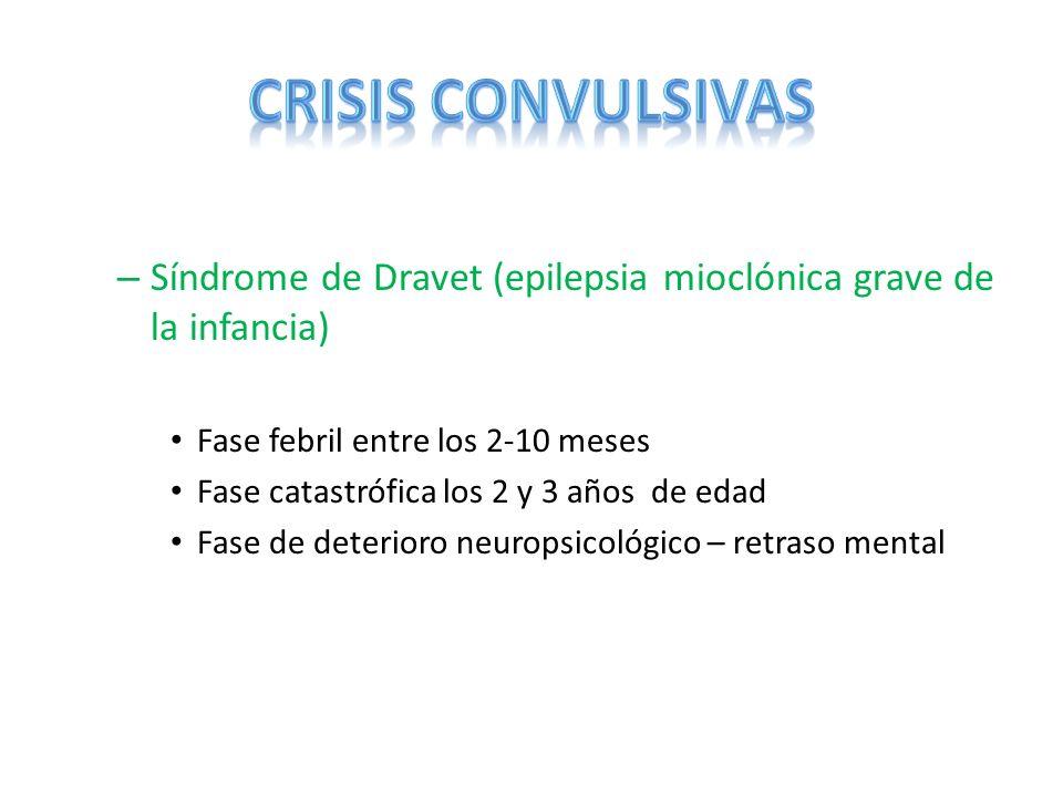 – Síndrome de Dravet (epilepsia mioclónica grave de la infancia) Fase febril entre los 2-10 meses Fase catastrófica los 2 y 3 años de edad Fase de det