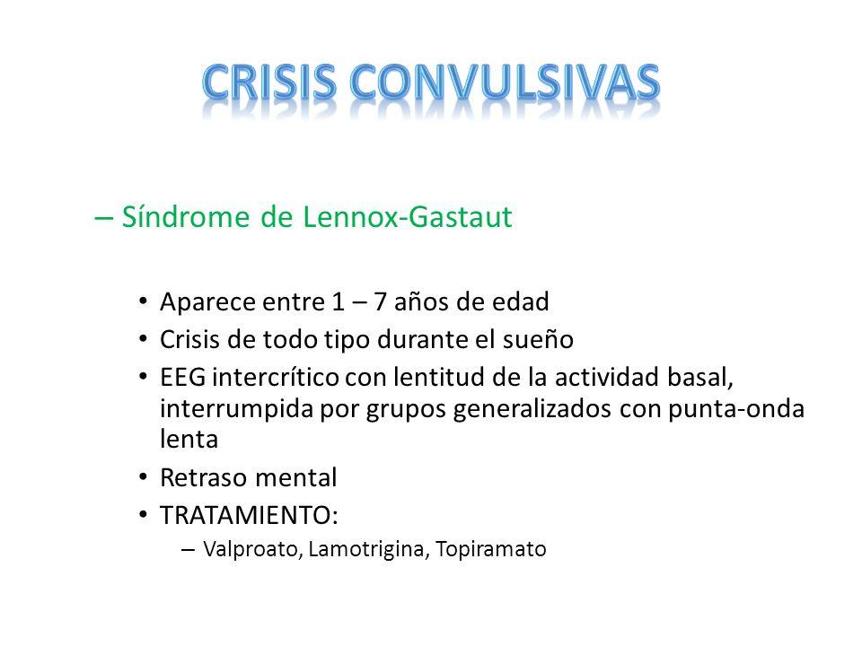 – Síndrome de Lennox-Gastaut Aparece entre 1 – 7 años de edad Crisis de todo tipo durante el sueño EEG intercrítico con lentitud de la actividad basal