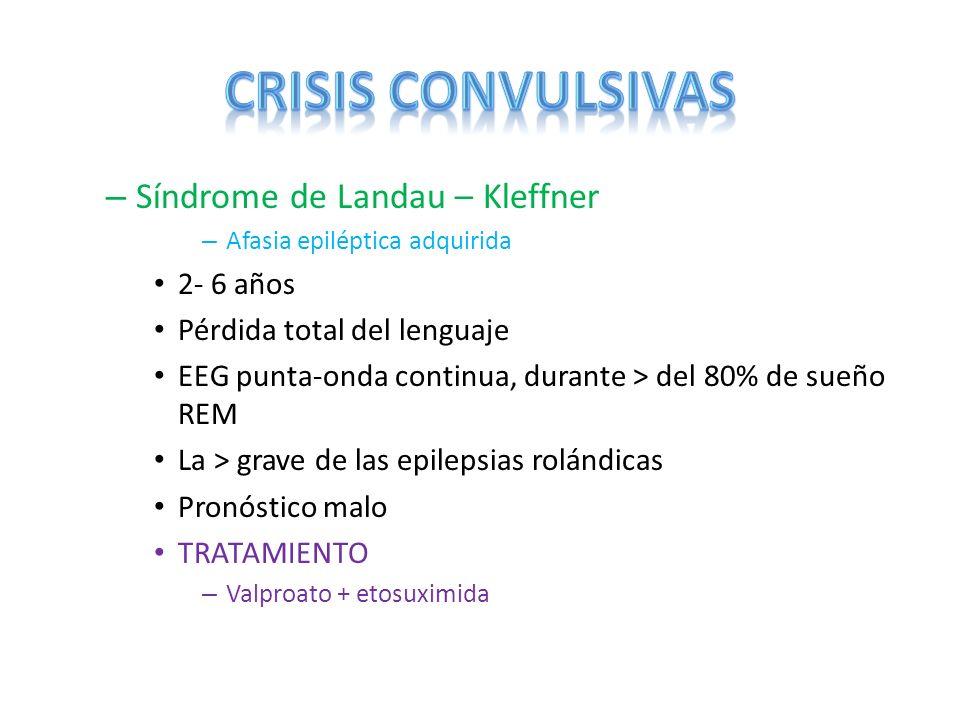 – Síndrome de Landau – Kleffner – Afasia epiléptica adquirida 2- 6 años Pérdida total del lenguaje EEG punta-onda continua, durante > del 80% de sueño