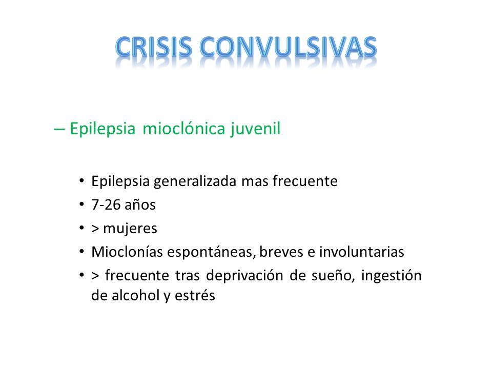 – Epilepsia mioclónica juvenil Epilepsia generalizada mas frecuente 7-26 años > mujeres Mioclonías espontáneas, breves e involuntarias > frecuente tra