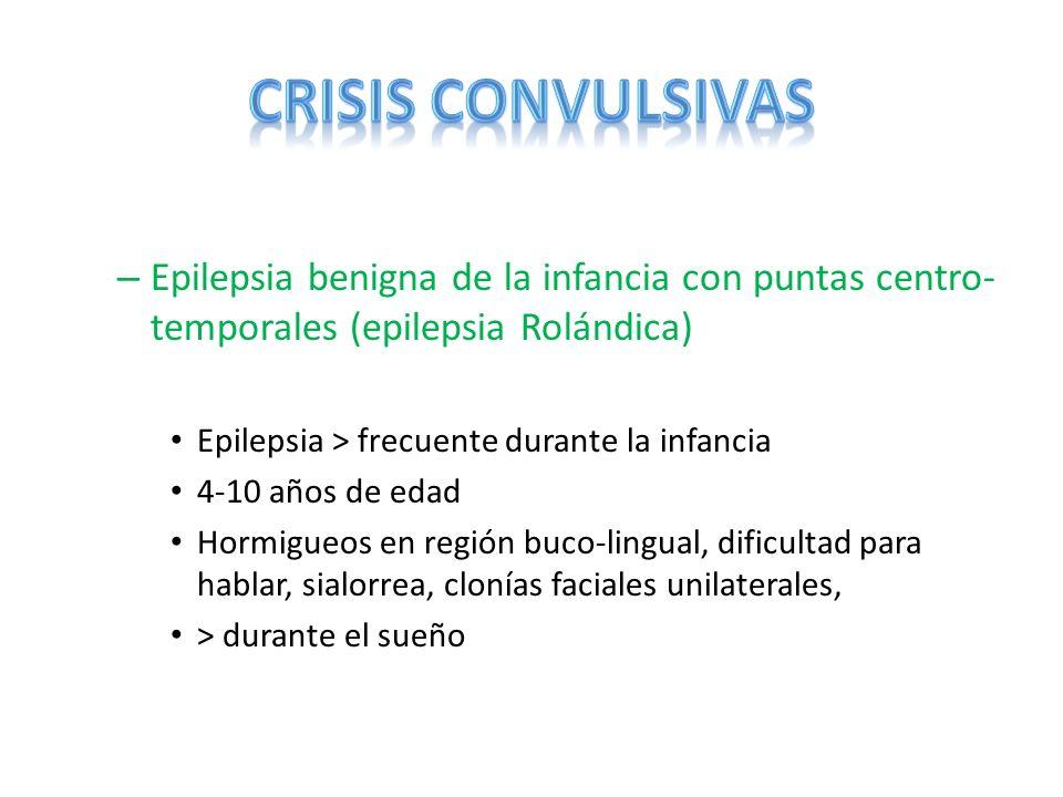 – Epilepsia benigna de la infancia con puntas centro- temporales (epilepsia Rolándica) Epilepsia > frecuente durante la infancia 4-10 años de edad Hor