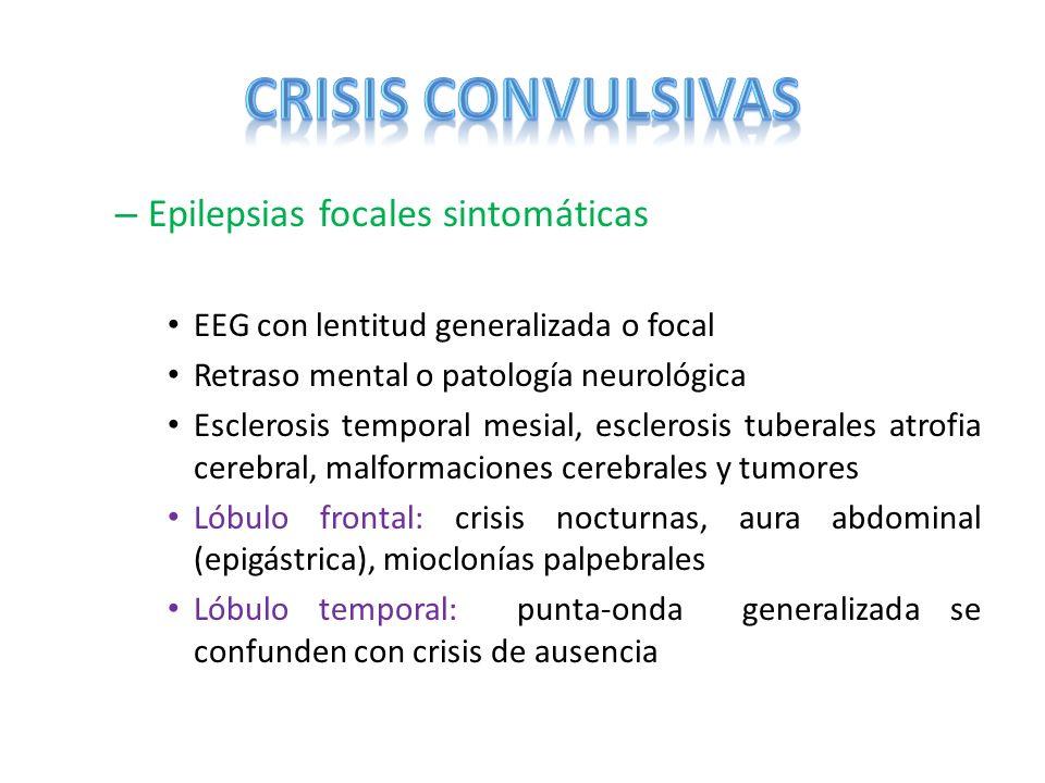– Epilepsias focales sintomáticas EEG con lentitud generalizada o focal Retraso mental o patología neurológica Esclerosis temporal mesial, esclerosis