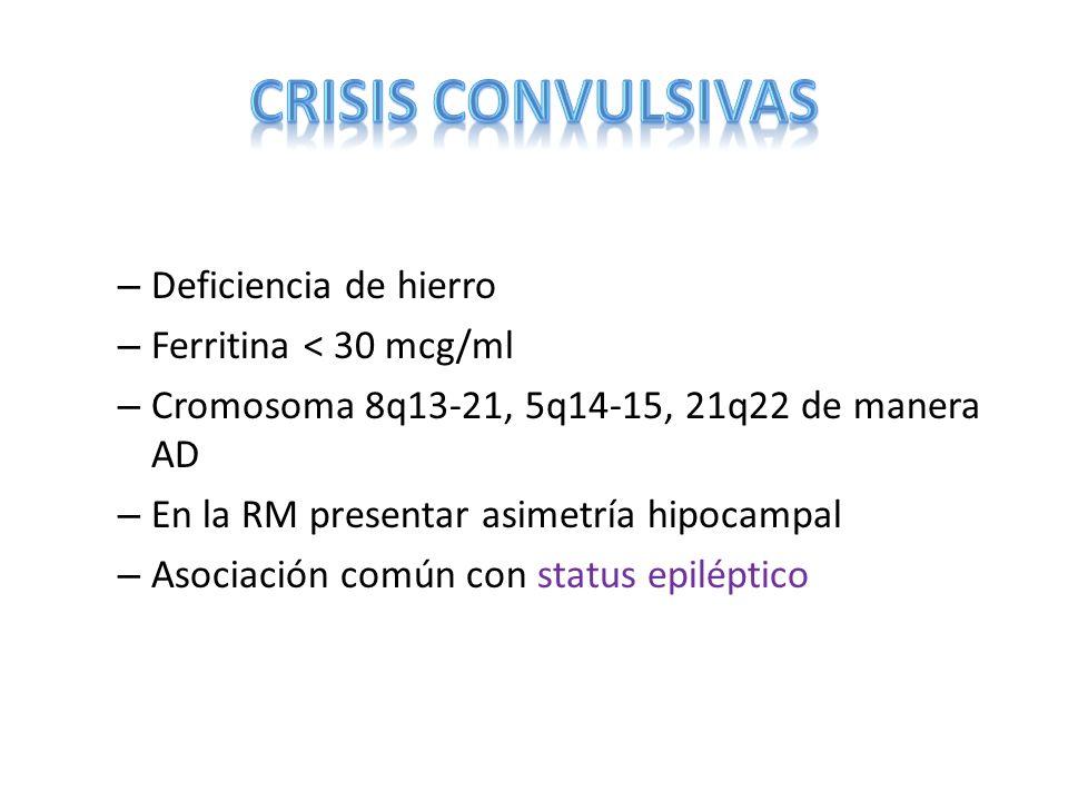 – Deficiencia de hierro – Ferritina < 30 mcg/ml – Cromosoma 8q13-21, 5q14-15, 21q22 de manera AD – En la RM presentar asimetría hipocampal – Asociació