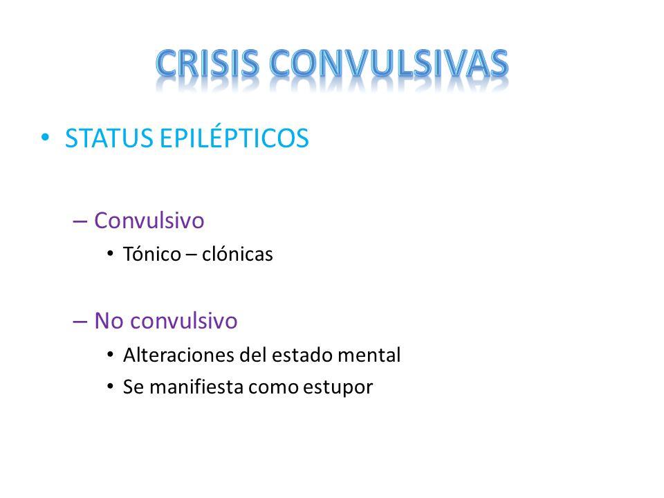 STATUS EPILÉPTICOS – Convulsivo Tónico – clónicas – No convulsivo Alteraciones del estado mental Se manifiesta como estupor