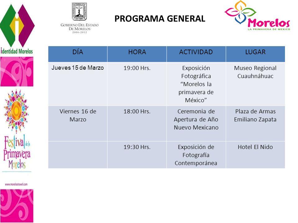 PROGRAMA GENERAL DÍAHORAACTIVIDADLUGAR Jueves 15 de Marzo 19:00 Hrs. Exposición Fotográfica Morelos la primavera de México Museo Regional Cuauhnáhuac