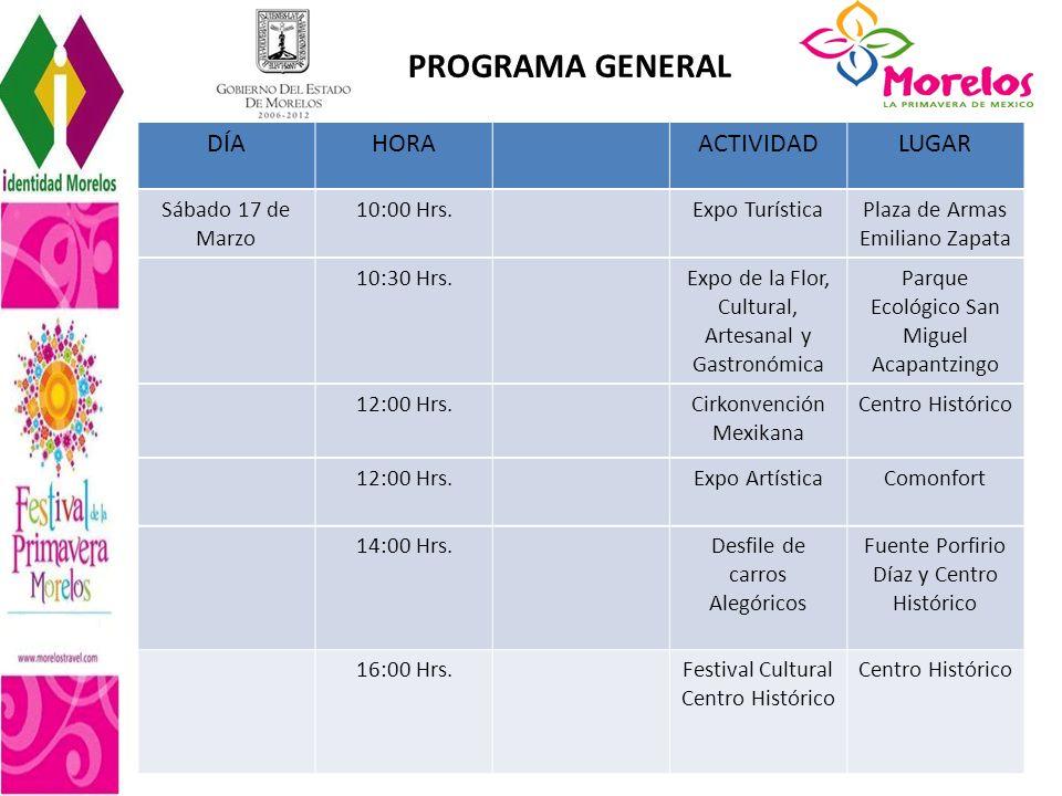 PROGRAMA GENERAL DÍAHORAACTIVIDADLUGAR Sábado 17 de Marzo 10:00 Hrs.Expo Turística Plaza de Armas Emiliano Zapata 10:30 Hrs. Expo de la Flor, Cultural