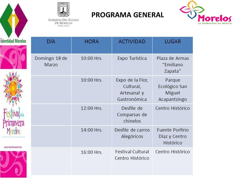 PROGRAMA GENERAL DÍAHORAACTIVIDADLUGAR Domingo 18 de Marzo 10:00 Hrs.Expo Turística Plaza de Armas Emiliano Zapata 10:00 Hrs. Expo de la Flor, Cultura