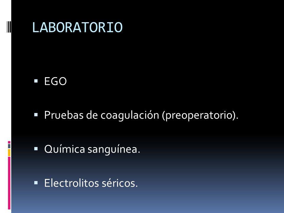LABORATORIO EGO Pruebas de coagulación (preoperatorio). Química sanguínea. Electrolitos séricos.