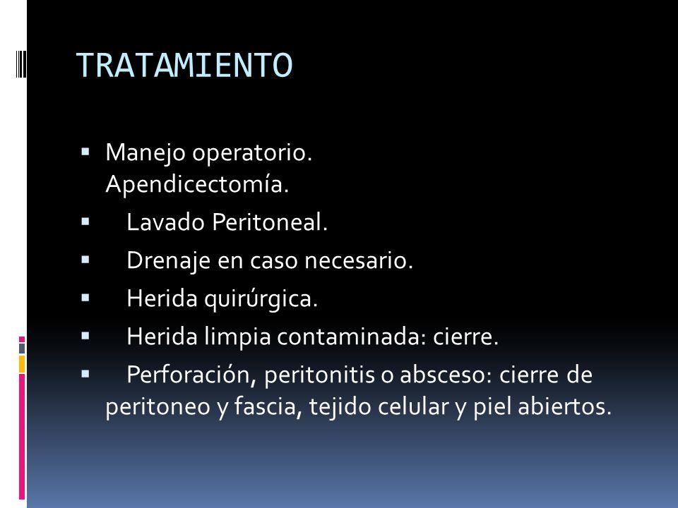 TRATAMIENTO Manejo operatorio. Apendicectomía. Lavado Peritoneal. Drenaje en caso necesario. Herida quirúrgica. Herida limpia contaminada: cierre. Per