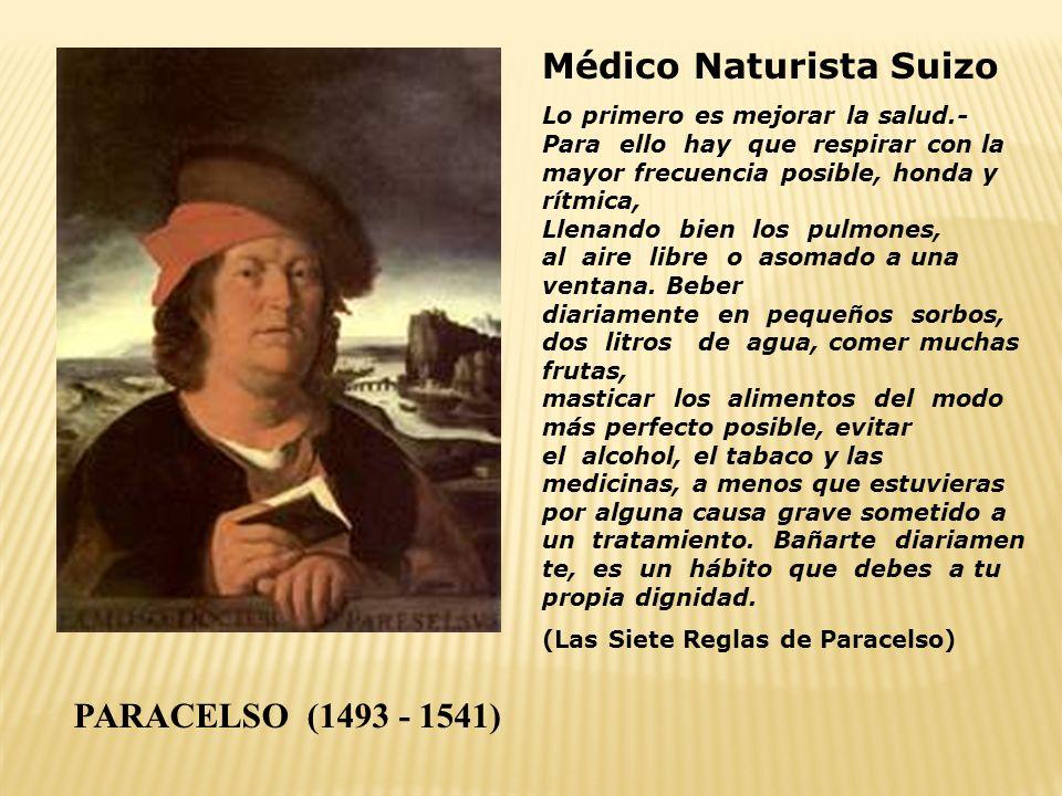 PARACELSO (1493 - 1541) Médico Naturista Suizo Lo primero es mejorar la salud.- Para ello hay que respirar con la mayor frecuencia posible, honda y rí