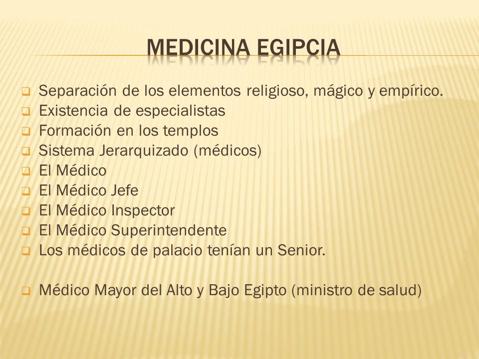 Separación de los elementos religioso, mágico y empírico. Existencia de especialistas Formación en los templos Sistema Jerarquizado (médicos) El Médic