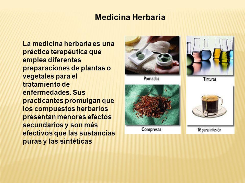La medicina herbaria es una práctica terapéutica que emplea diferentes preparaciones de plantas o vegetales para el tratamiento de enfermedades. Sus p