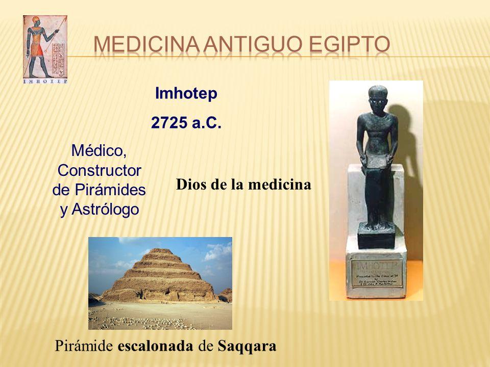 Imhotep 2725 a.C. Médico, Constructor de Pirámides y Astrólogo Dios de la medicina Pirámide escalonada de Saqqara