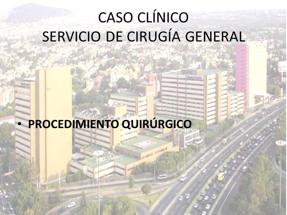 PROCEDIMIENTO QUIRÚRGICO CASO CLÍNICO SERVICIO DE CIRUGÍA GENERAL