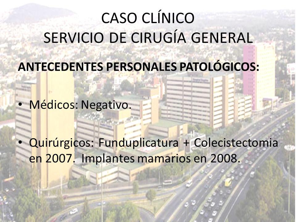 ANTECEDENTES PERSONALES PATOLÓGICOS: Médicos: Negativo. Quirúrgicos: Funduplicatura + Colecistectomia en 2007. Implantes mamarios en 2008. CASO CLÍNIC