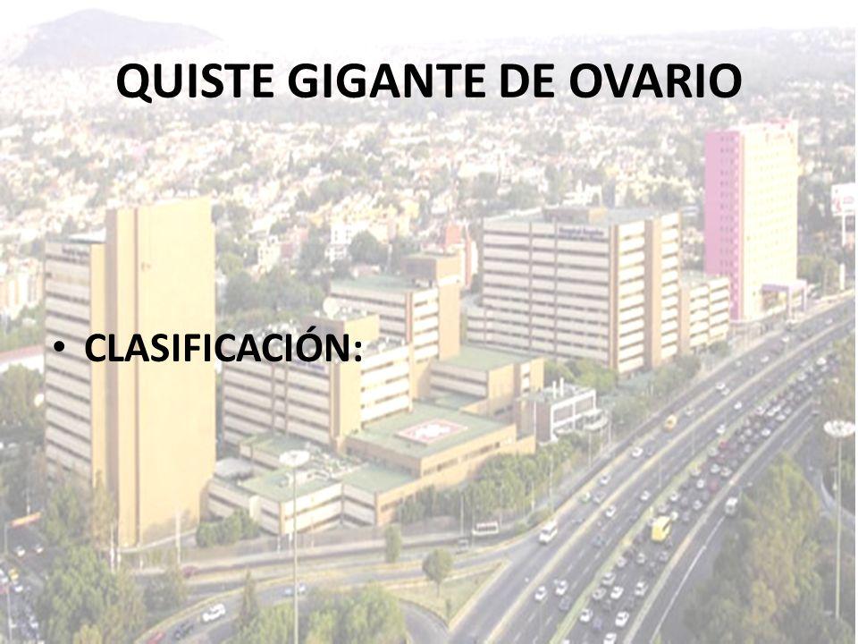 CLASIFICACIÓN: QUISTE GIGANTE DE OVARIO