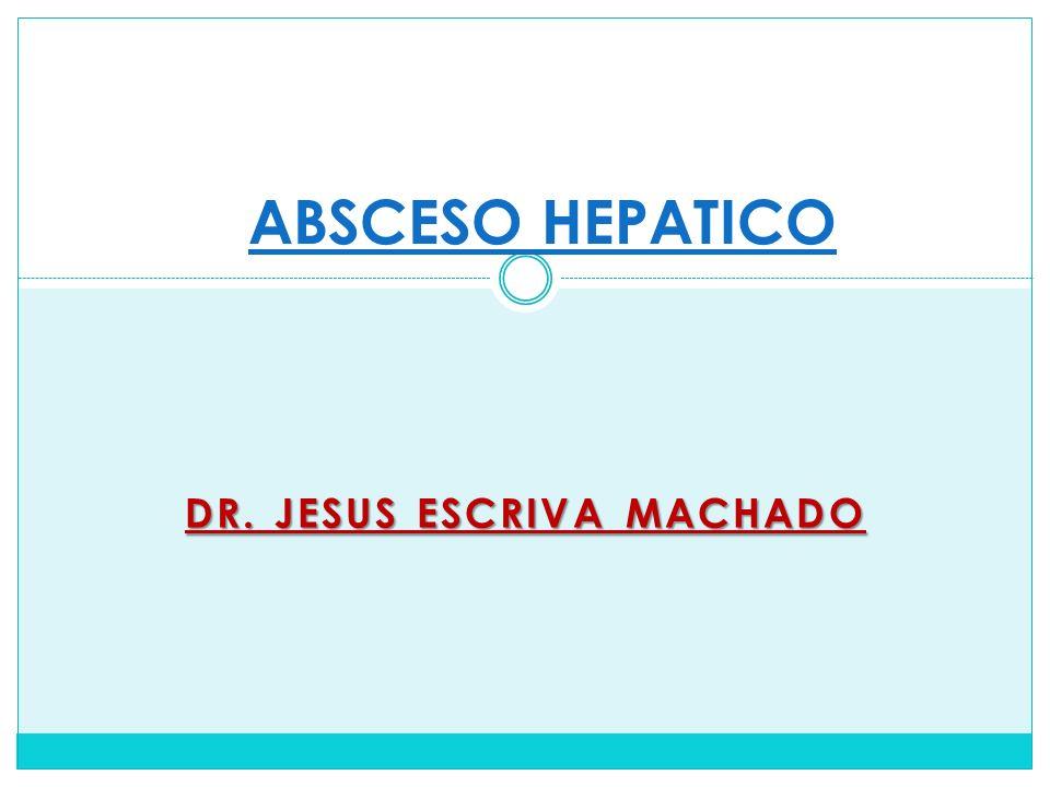 DR. JESUS ESCRIVA MACHADO ABSCESO HEPATICO