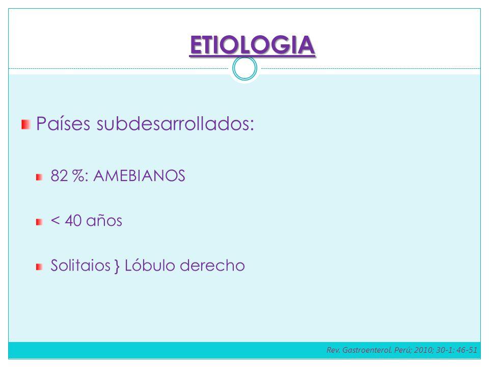 Países subdesarrollados: 82 %: AMEBIANOS < 40 años Solitaios } Lóbulo derecho ETIOLOGIA Rev. Gastroenterol. Perú; 2010; 30-1: 46-51
