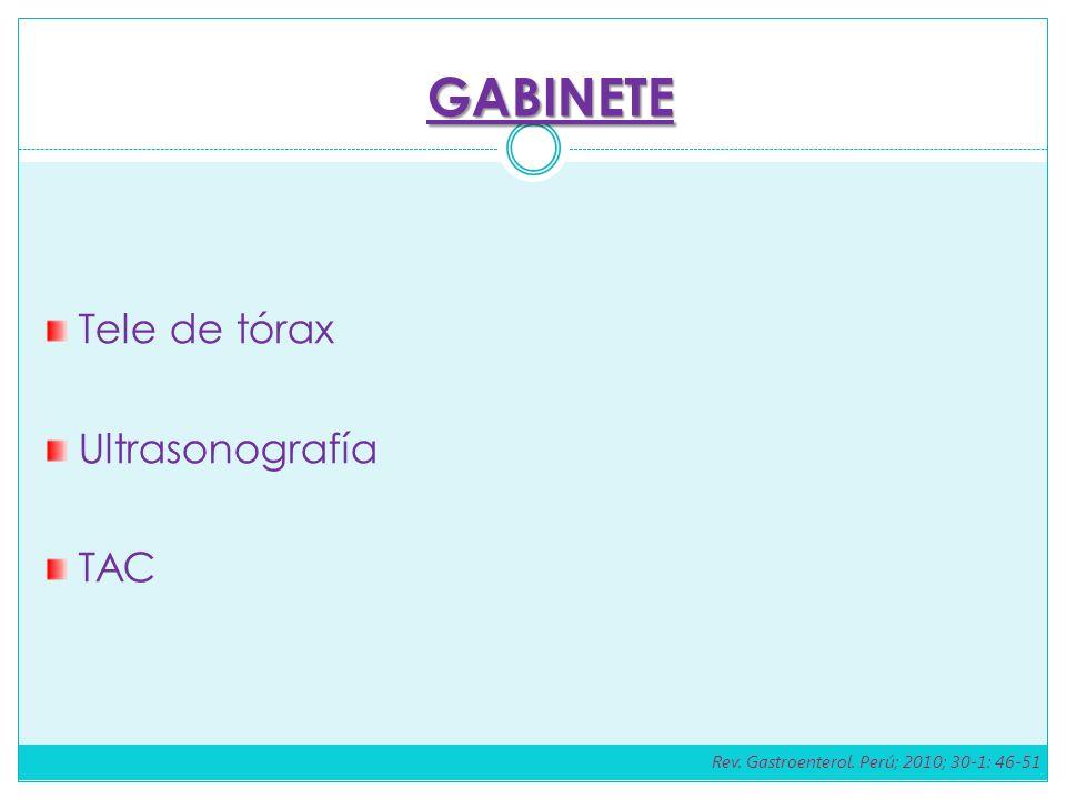 Tele de tórax Ultrasonografía TAC GABINETE Rev. Gastroenterol. Perú; 2010; 30-1: 46-51